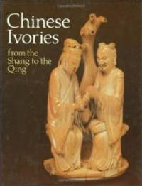 Chinese Ivories: From the Shang to the Ch'Ing