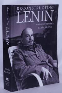 image of Reconstructing Lenin, an intellectual biography