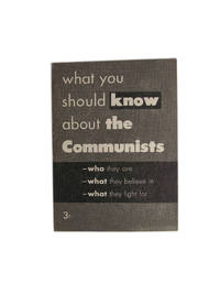 What you should know about the Communists, who they are, what they believe in, what they fight for.