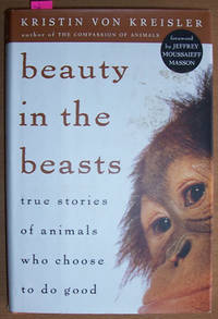 Beauty in the Beasts: True Stories of animals Who Choose to Do Good