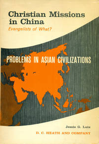 CHRISTIAN MISSIONS IN CHINA : Evangelists of What? (Columbia Univ Problems in Asian Civilization Series)