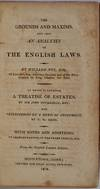 THE GROUNDS AND MAXIMS, AND ALSO AN ALALYSIS OF THE ENGLISH LAWS.  To Which is Annexed, A Treatise of Estates, by Sir John Dederidge, Knt. and Observations on a Deed of Feoffment by T. H. Gent