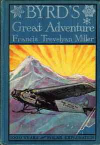 BYRD'S GREAT ADVENTURE: With The Complete Story Of All Polar Explorations For One Thousand Years.
