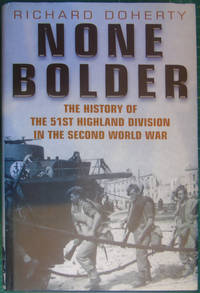 None Bolder: The History of the 51st (Highland) Division in the Second World War