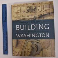 Building Washington: Engineering and Construction of the New Federal City, 1790-1840