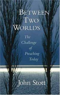 Between Two Worlds: The Challenge of Preaching Today: The Art of Preaching in the Twentieth...