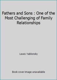 Fathers and Sons : One of the Most Challenging of Family Relationships