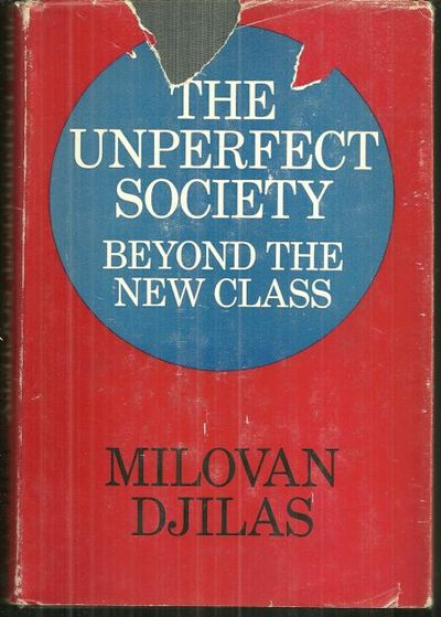 UNPERFECT SOCIETY Beyond the New Class, Djilas, Milovan