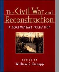The Civil War and Reconstruction : A Documentary Collection