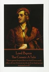 "image of Lord Byron - The Corsair: A Tale: ""I have great hopes that we shall love each other all our lives as much as if we had never married at all."