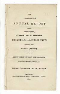 The twenty-second annual report of the Newington, Lambeth, and Camberwell Branch Sunday School Union presented to the general meeting, held at the Kennington Sunday School-Room, on Tuesday evening, April 21, 1840. Thomas Thompson, Esq. in the chair
