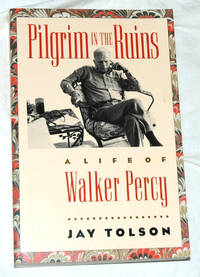 Pilgrim in the Ruins: A Life of Walker Percy