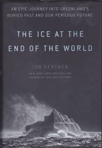 The Ice at the End of the World: An Epic Journey into Greenland's Buried Past and Our Perilous...