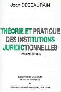 THEORIE ET PRATIQUE DES INSTITUTIONS JURIDICTIONNELLES.  3ème édition 1998