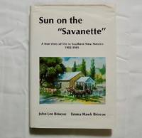 "Sun on the ""Savanette"": A true story of life in southern New Mexico, 1902-1941"