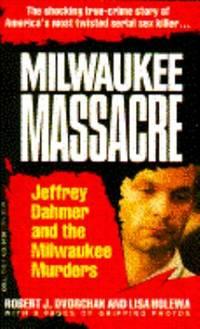 Milwaukee Massacre : Jeffrey Dahmer and the Milwaukee Murders