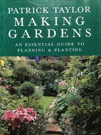 Making Gardens. An Essential Guide to Planning & Planting.