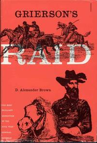 Grierson's Raid by D. Alexander Brown - Hardcover - 1981 - from Bookmarc's and Biblio.com