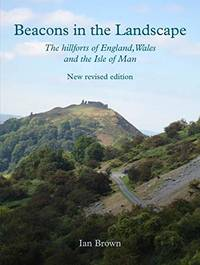 Beacons in the Landscape: The Hillforts of England  Wales and the Isle of Man