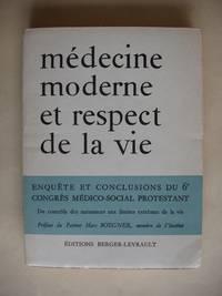 Médecine Moderne et Respect De La Vie  -  Travaux Du  6è Congrès Médico-Social Protestant