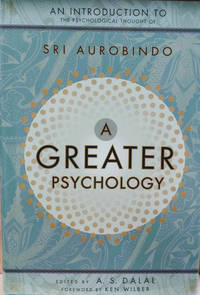 A Greater Psychology:  An Introduction to Sri Aurobindo's Psychological  Thought
