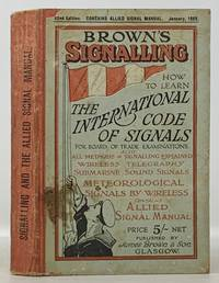 BROWN'S SIGNALLING.  How to Learn the International Code and All Other Forms of Signalling as Required at B.O.T. Examinations.; To Which is Appended the Allied Signal Manual By Special Arrangement with the Admiralty.  Macroni Wirelss Telegraphy Explained.  January, 1920