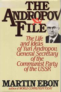The Andropov File The Life And Ideas Of Yuri Andropov