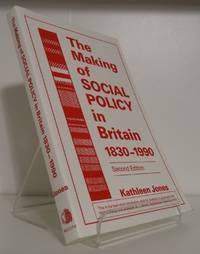 THE MAKING OF SOCIAL POLICY IN BRITAIN 1830-1990