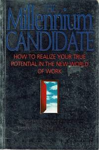 The Millennium Candidate: How To Realize Your True Potential In The New World