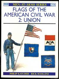 image of FLAGS OF THE AMERICAN CIVIL WAR.  2: UNION.  OSPREY MILITARY MEN-AT-ARMS SERIES 258.