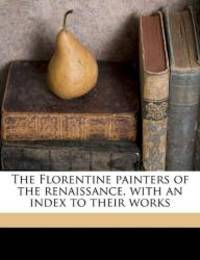 image of The Florentine painters of the renaissance, with an index to their works