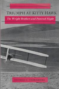 Triumph at Kitty Hawk: The Wright Brothers and Powered Flight by  Thomas C Parramore - Paperback - 1st Edition - 1993 - from Elk Creek Heritage Books (SKU: M001062)