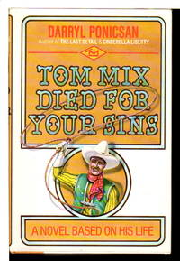 TOM MIX DIED FOR YOUR SINS: A Novel Based on His Life.
