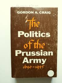 image of The Politics of the Prussian Army 1640-1945