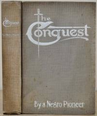 image of THE CONQUEST: The Story of a Negro Pioneer. By the Pioneer.