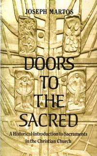 Doors to the Sacred : A Historical Introduction to the Sacraments in the Christian Church by  Joseph Martos - Paperback - 1992 - from Pendleburys - the bookshop in the hills and Biblio.com