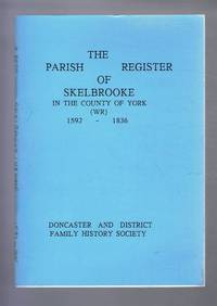 Transcript of the Parish Registers of Skelbrooke, St Michael & All Angels, in the County of York (WR) 1592-1836, with variant readings from the Bishop's Transcripts