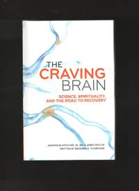 image of The Craving Brain  Science, Spirituality and the Road to Recovery