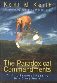 Anyway: The Paradoxical Commandments : Finding Personal Meaning in a Crazy World by Kent M. Keith - Hardcover - 2001 - from ThriftBooks and Biblio.com