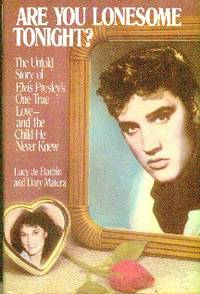 image of Are You Lonesome Tonight? The Untold Story of Elvis Presley's One True Love and the Child He Never Knew