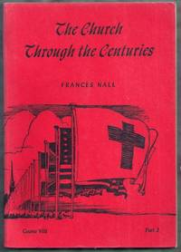The Church Through the Centuries. Reading Book Course VIII Part 2