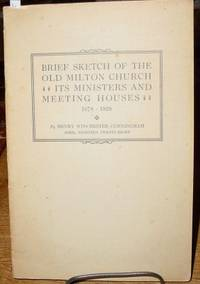 Brief Sketch of the Old Milton Church:   Its Ministries and Meeting  Houses, 1678-1928