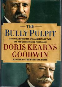 The Bully Pulpit: Theodore Roosevelt  William Howard Taft  and the Golden Age of Journalism