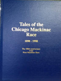 Tales of the Chicago Mackinac Race 1898-1998:  The 100th Anniversary of  the First Mackinac Race