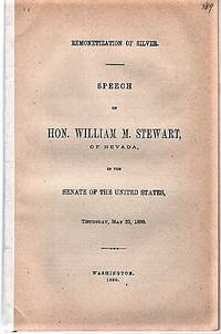 REMONETIZATION OF SILVER.  Speech of Hon. Wm. M. Stewart, of Nevada, in the Senate of the United States, Tuesday, May 22, 1890