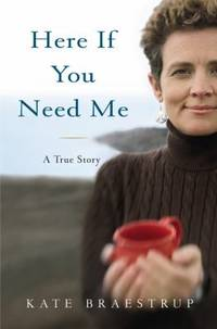 Here If You Need Me : A Memoir by Kate Braestrup - Hardcover - 2007 - from ThriftBooks and Biblio.com