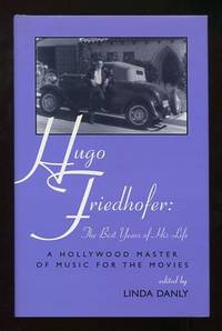 Hugo Friedhofer: The Best Years of His Life: A Hollywood Master of Music  for the Movies