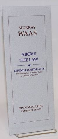 Above the law & behind closed gates: the nomination of Robert Gates to director of the CIA