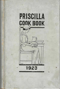 The Priscilla Cook Book. Published by the Priscilla Club of the First Congregational Church of Berkeley. The proceeds to be contributed to the fund for the new church building