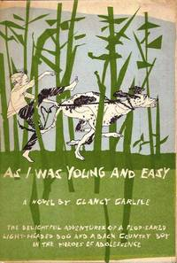 As I Was Young and Easy by  Clancy Carlile - Stated First Edition - 1958 - from E M Maurice Books, LLC, ABAA and Biblio.com